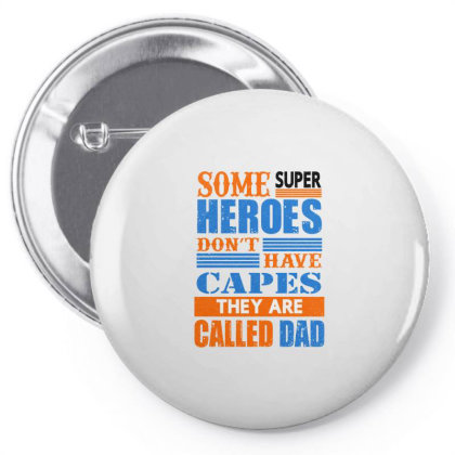 Some Super Heroes Don't Have Capes They Are Called Dad Pin-back Button Designed By Jack14