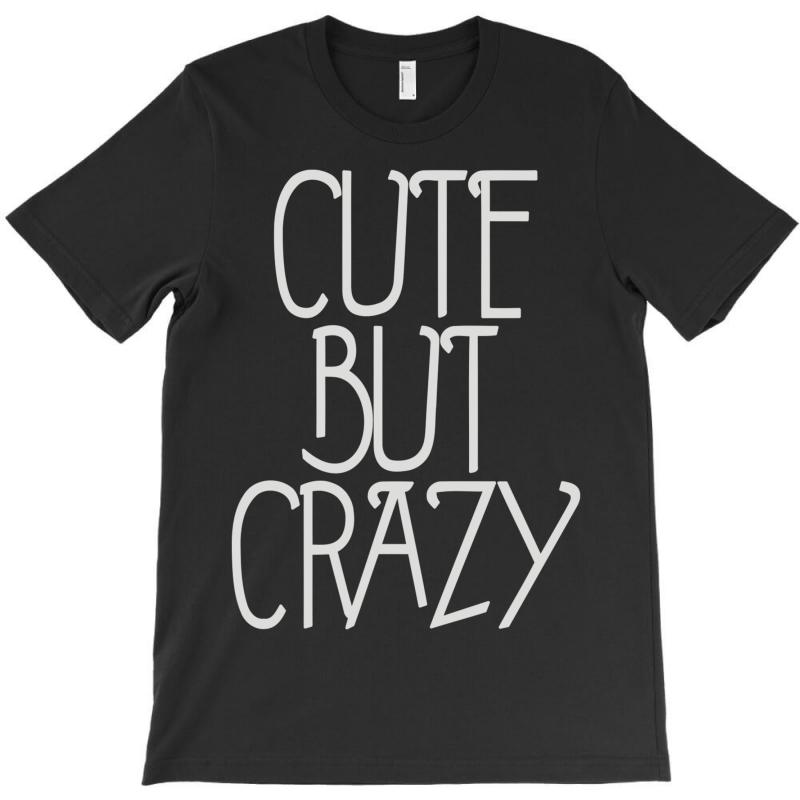 Cute But Crazy (2) T-shirt | Artistshot