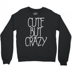 cute but crazy (2) Crewneck Sweatshirt | Artistshot