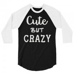 cute but crazy 3/4 Sleeve Shirt | Artistshot