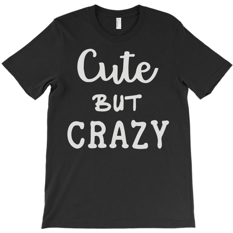 Cute But Crazy T-shirt | Artistshot
