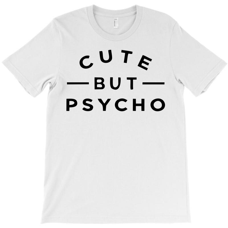 Cute But Psycho (2) T-shirt   Artistshot