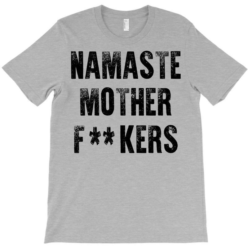 Namaste Mother Fackers T-shirt   Artistshot