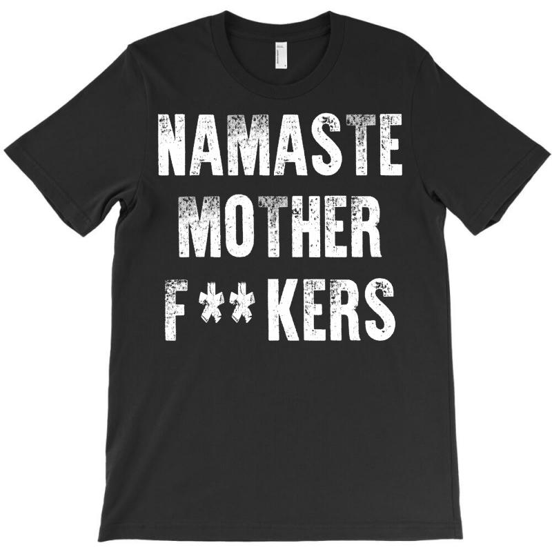 Namaste Mother Fackers T-shirt | Artistshot