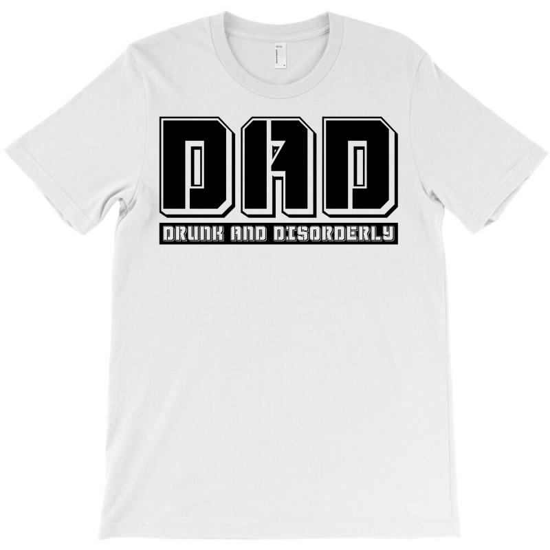 D.a.d Drunk And Disorderly T-shirt | Artistshot