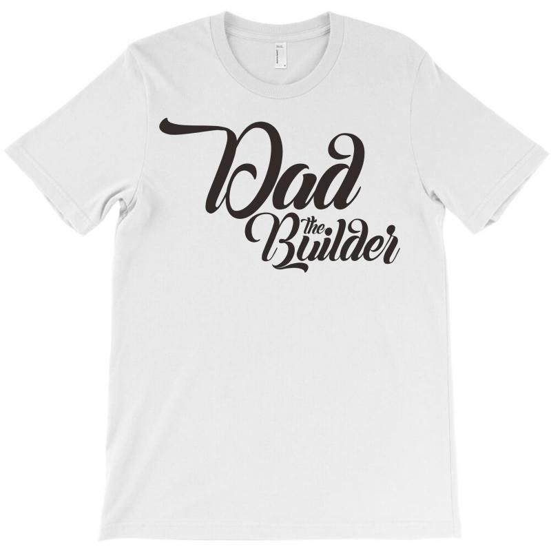 Dad The Builder T-shirt | Artistshot