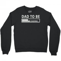 dad to be loading Crewneck Sweatshirt | Artistshot