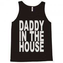 daddy in the house Tank Top | Artistshot