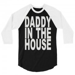 daddy in the house 3/4 Sleeve Shirt | Artistshot