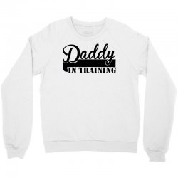 daddy in training Crewneck Sweatshirt | Artistshot