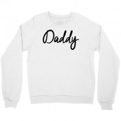 daddy Crewneck Sweatshirt   Artistshot