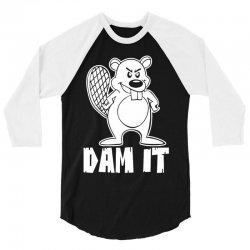 dam it beaver 3/4 Sleeve Shirt   Artistshot