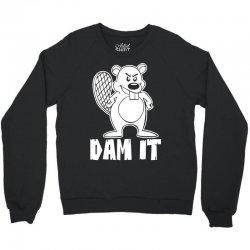 dam it beaver Crewneck Sweatshirt   Artistshot