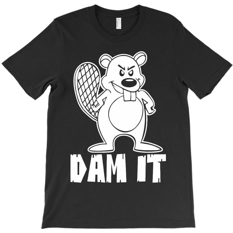 Dam It Beaver T-shirt   Artistshot