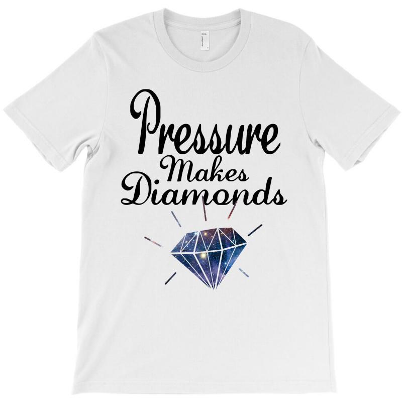 Pressure Makes Diamonds T-shirt | Artistshot