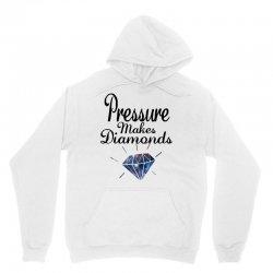 PRESSURE MAKES DIAMONDS Unisex Hoodie | Artistshot