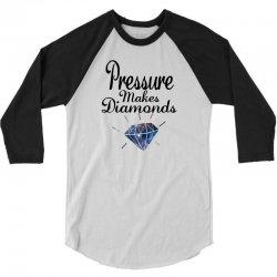 PRESSURE MAKES DIAMONDS 3/4 Sleeve Shirt | Artistshot