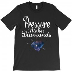 PRESSURE MAKES DIAMONDS T-Shirt | Artistshot