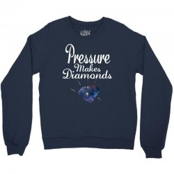 PRESSURE MAKES DIAMONDS Crewneck Sweatshirt | Artistshot