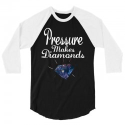 PRESSURE MAKES DIAMONDS 3/4 Sleeve Shirt | Artistshot