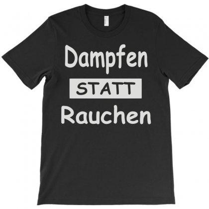 Dampfen Statt Rauchen T-shirt Designed By Monstore