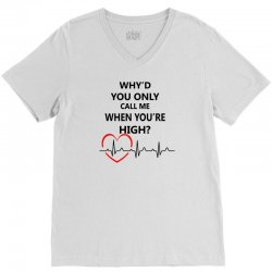 why'd you only call me when you're high V-Neck Tee | Artistshot