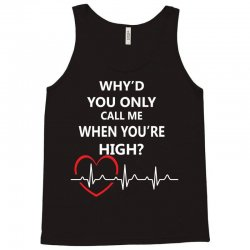 why'd you only call me when you're high Tank Top | Artistshot