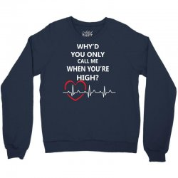 why'd you only call me when you're high Crewneck Sweatshirt | Artistshot