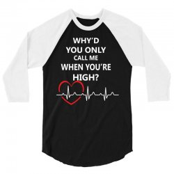 why'd you only call me when you're high 3/4 Sleeve Shirt | Artistshot