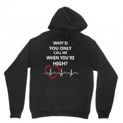 why'd you only call me when you're high Unisex Hoodie | Artistshot
