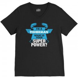 I am a Fisherman What is your Superpower? V-Neck Tee | Artistshot