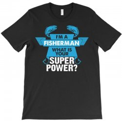 I am a Fisherman What is your Superpower? T-Shirt | Artistshot
