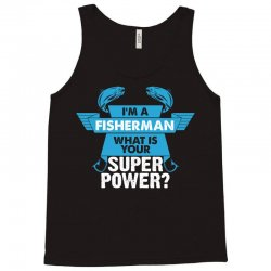 I am a Fisherman What is your Superpower? Tank Top | Artistshot