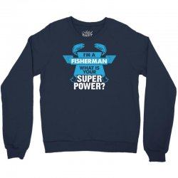 I am a Fisherman What is your Superpower? Crewneck Sweatshirt | Artistshot