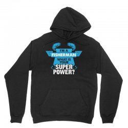 I am a Fisherman What is your Superpower? Unisex Hoodie | Artistshot