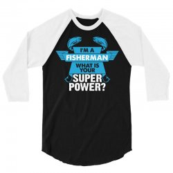 I am a Fisherman What is your Superpower? 3/4 Sleeve Shirt | Artistshot