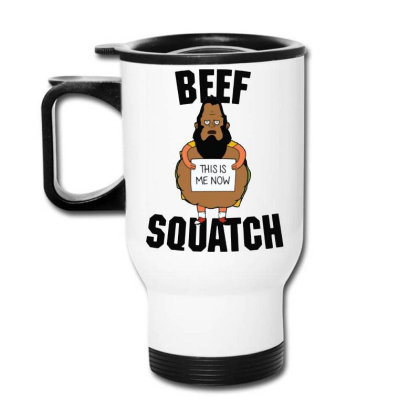 Beef Squatch This Is Me Now Travel Mug Designed By Loye771290