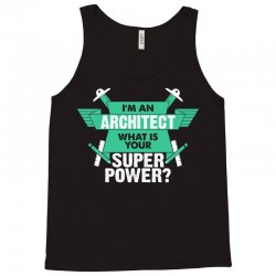 I am an Architect What is your Superpower? Tank Top | Artistshot