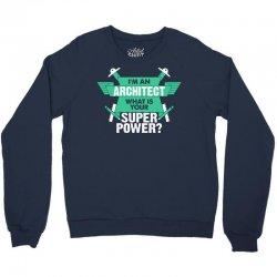 I am an Architect What is your Superpower? Crewneck Sweatshirt | Artistshot