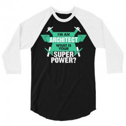 I am an Architect What is your Superpower? 3/4 Sleeve Shirt | Artistshot