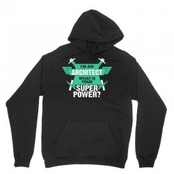 I am an Architect What is your Superpower? Unisex Hoodie | Artistshot