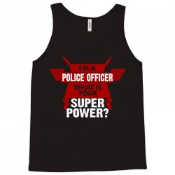 I am a Police Officer What is your Superpower? Tank Top | Artistshot