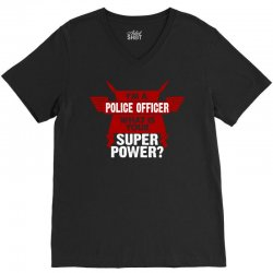 I am a Police Officer What is your Superpower? V-Neck Tee | Artistshot