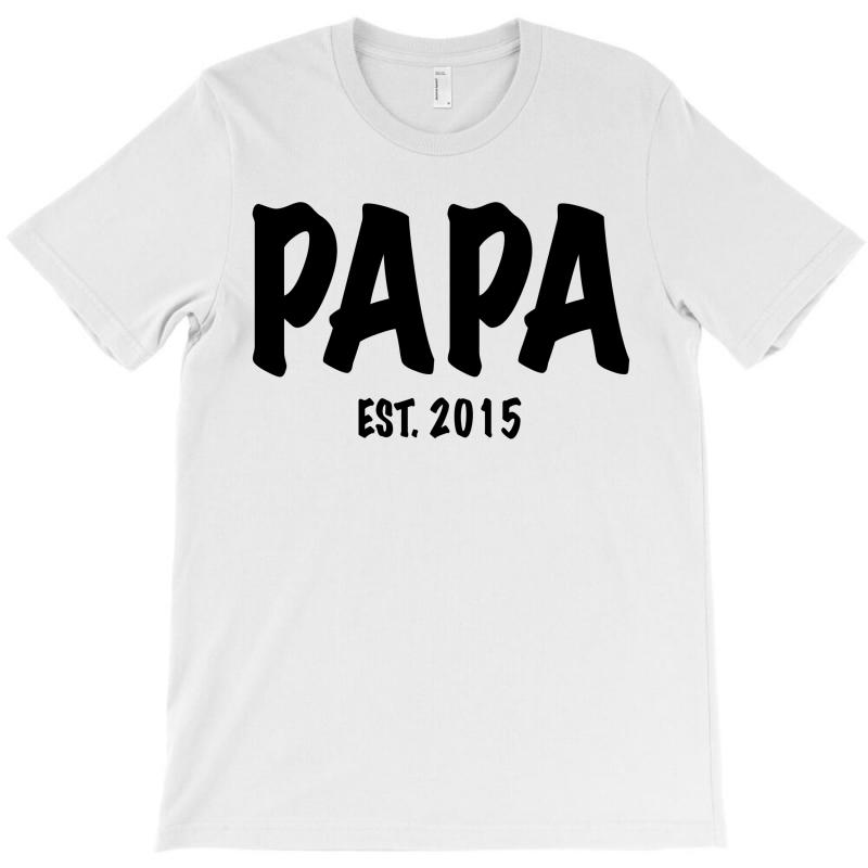 Papa Est. 2015 T-shirt   Artistshot