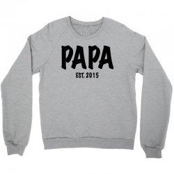 papa est. 2015 Crewneck Sweatshirt   Artistshot