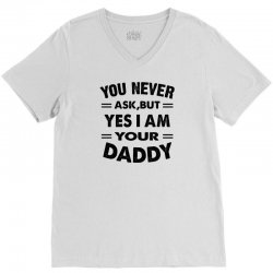 you never ask,but yes i am your daddy V-Neck Tee | Artistshot