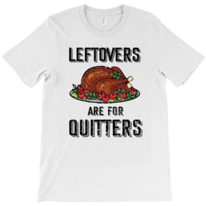 Leftovers Are For Quitters T-shirt Designed By Bettercallsaul