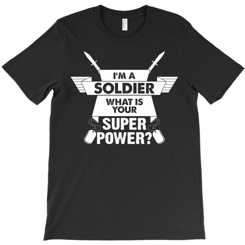 I Am A Soldier What Is Your Superpower? T-shirt | Artistshot