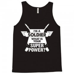 I am a Soldier What is your Superpower? Tank Top | Artistshot