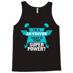 I am a Skydiver What is your Superpower? Tank Top | Artistshot